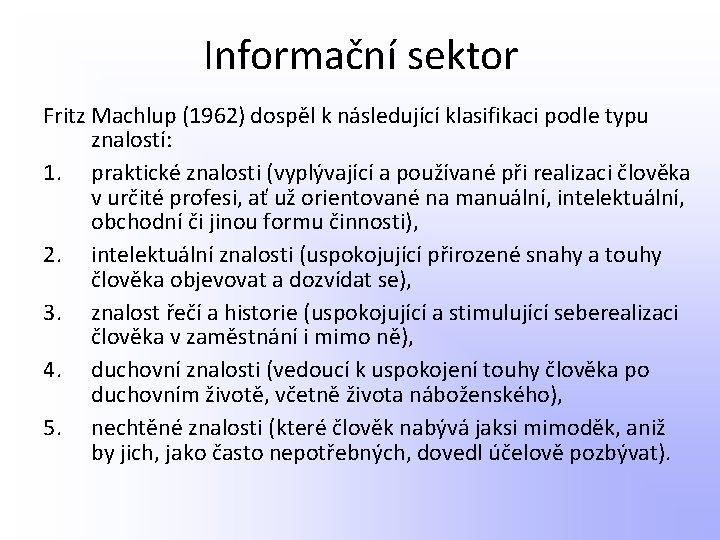 Informační sektor Fritz Machlup (1962) dospěl k následující klasifikaci podle typu znalostí: 1. praktické