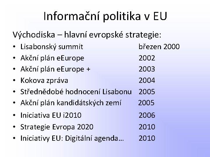 Informační politika v EU Východiska – hlavní evropské strategie: • • • Lisabonský summit