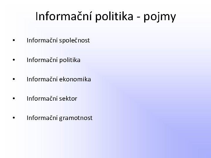 Informační politika - pojmy • Informační společnost • Informační politika • Informační ekonomika •