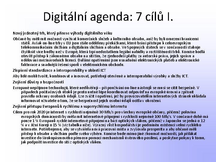 Digitální agenda: 7 cílů I. Nový jednotný trh, který přinese výhody digitálního věku Občané