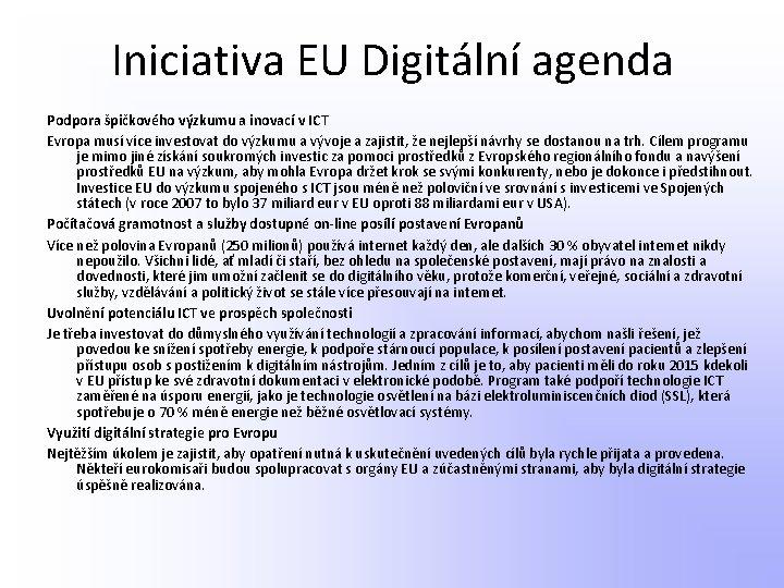 Iniciativa EU Digitální agenda Podpora špičkového výzkumu a inovací v ICT Evropa musí více