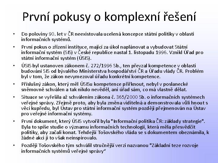 První pokusy o komplexní řešení • • Do poloviny 90. let v ČR neexistovala