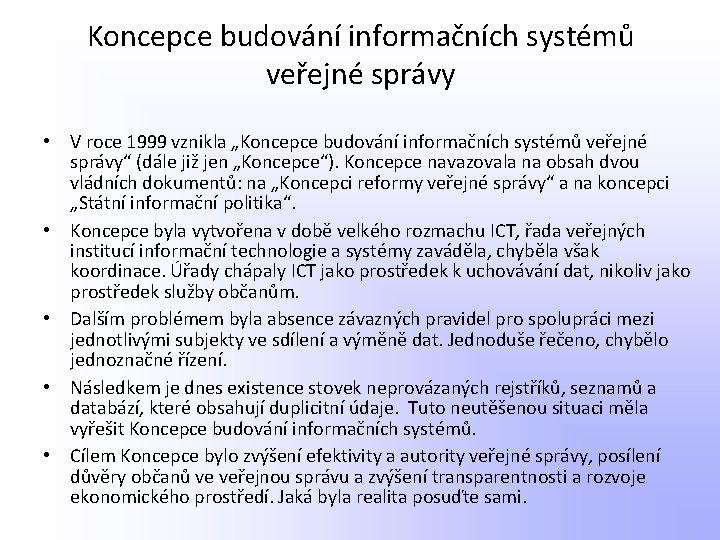 """Koncepce budování informačních systémů veřejné správy • V roce 1999 vznikla """"Koncepce budování informačních"""