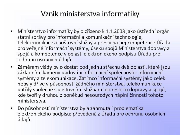 Vznik ministerstva informatiky • Ministerstvo informatiky bylo zřízeno k 1. 1. 2003 jako ústřední