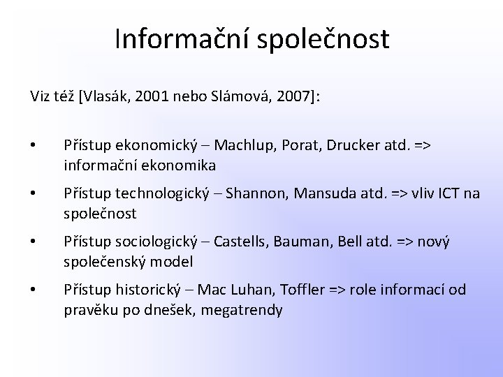Informační společnost Viz též [Vlasák, 2001 nebo Slámová, 2007]: • Přístup ekonomický – Machlup,