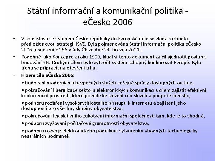 Státní informační a komunikační politika - eČesko 2006 • • • V souvislosti se