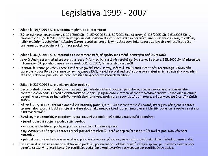Legislativa 1999 - 2007 • • Zákon č. 106/1999 Sb. , o svobodném přístupu