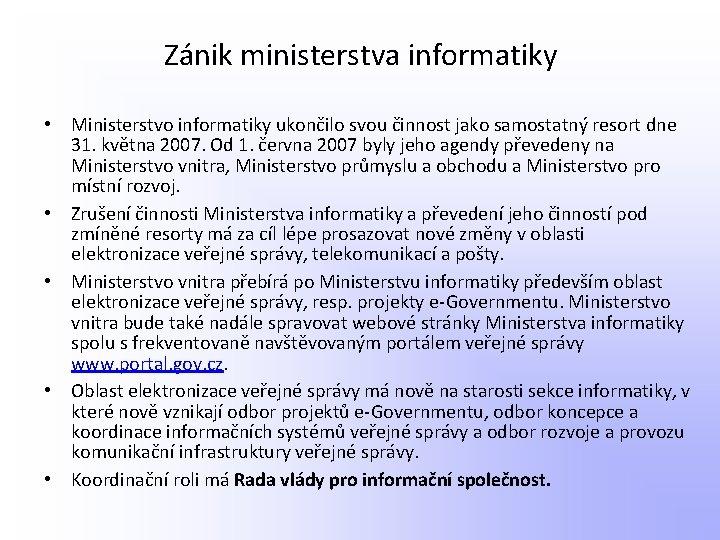 Zánik ministerstva informatiky • Ministerstvo informatiky ukončilo svou činnost jako samostatný resort dne 31.