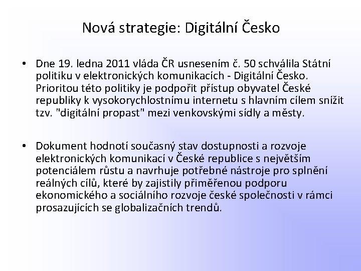 Nová strategie: Digitální Česko • Dne 19. ledna 2011 vláda ČR usnesením č. 50