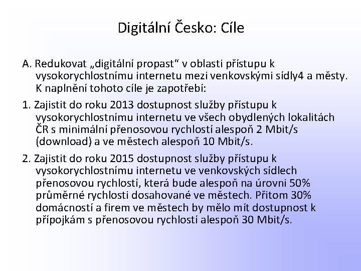 """Digitální Česko: Cíle A. Redukovat """"digitální propast"""" v oblasti přístupu k vysokorychlostnímu internetu mezi"""
