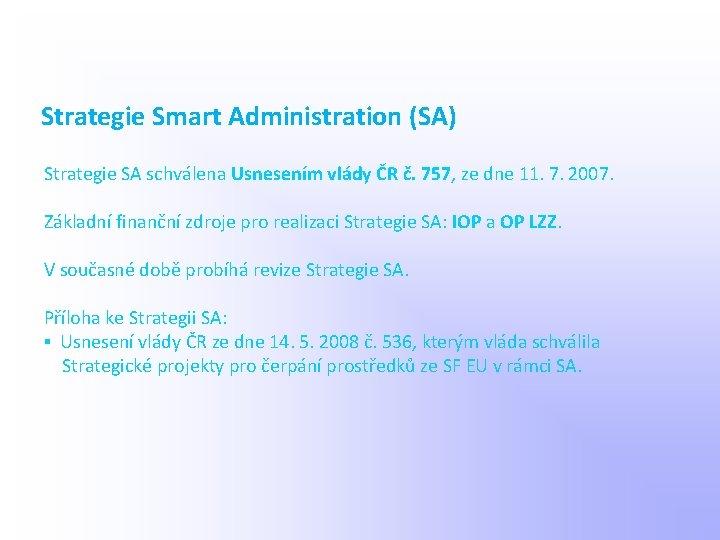Strategie Smart Administration (SA) Strategie SA schválena Usnesením vlády ČR č. 757, ze dne