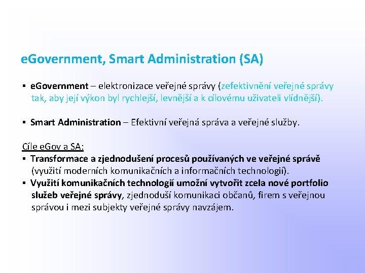 e. Government, Smart Administration (SA) ▪ e. Government – elektronizace veřejné správy (zefektivnění veřejné