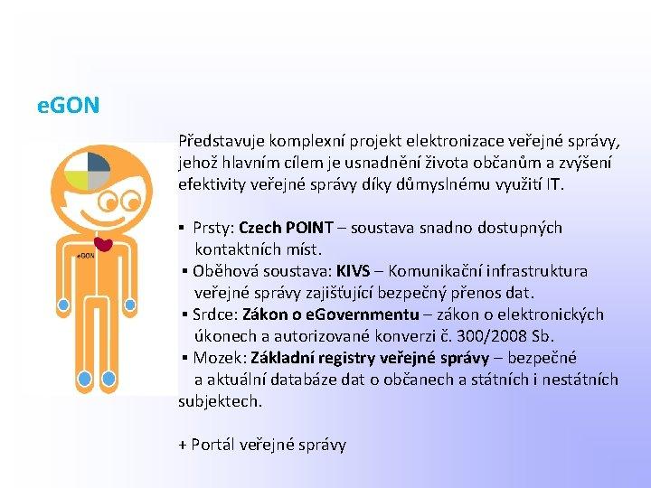 e. GON Představuje komplexní projekt elektronizace veřejné správy, jehož hlavním cílem je usnadnění života