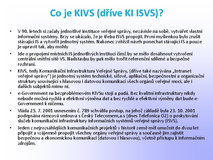 Co je KIVS (dříve KI ISVS)? • • • V 90. letech si začaly