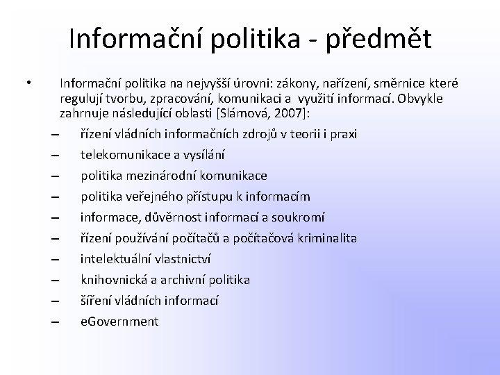 Informační politika - předmět • Informační politika na nejvyšší úrovni: zákony, nařízení, směrnice které