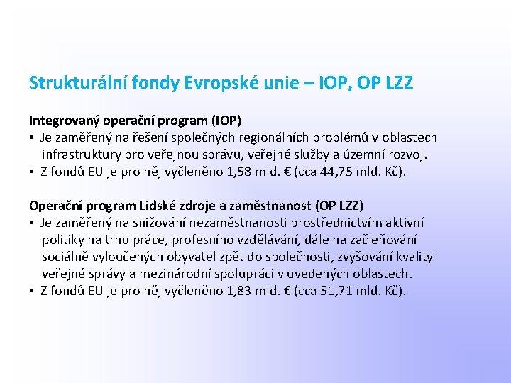 Strukturální fondy Evropské unie – IOP, OP LZZ Integrovaný operační program (IOP) ▪ Je