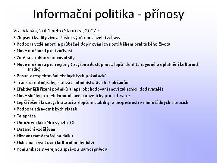 Informační politika - přínosy Viz [Vlasák, 2001 nebo Slámová, 2007]: • Zlepšení kvality života