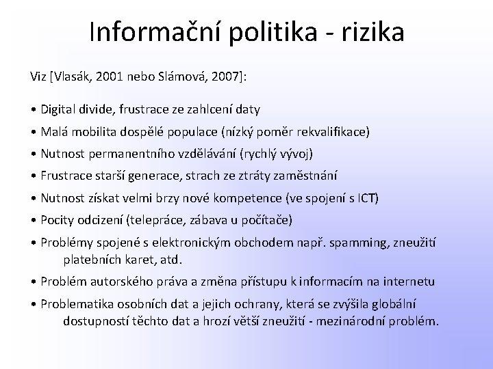 Informační politika - rizika Viz [Vlasák, 2001 nebo Slámová, 2007]: • Digital divide, frustrace
