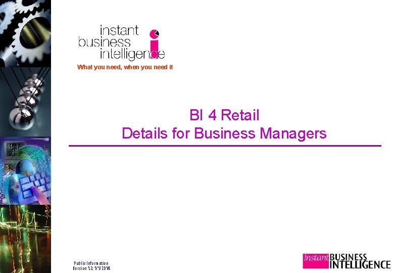 What you need, when you need it BI 4 Retail Details for Business Managers