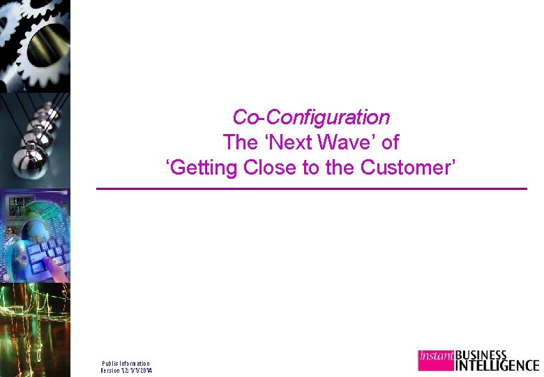 Co-Configuration The 'Next Wave' of 'Getting Close to the Customer' Public Information Version 1.