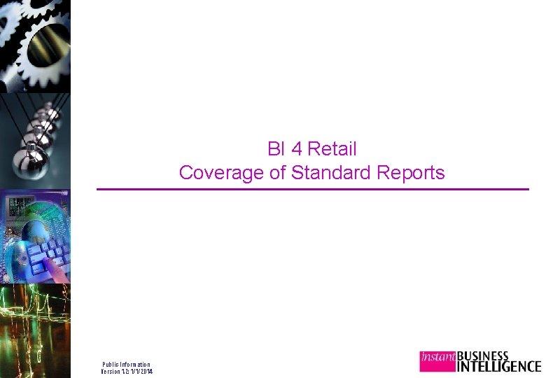 BI 4 Retail Coverage of Standard Reports Public Information Version 1. 2: 1/1/2014