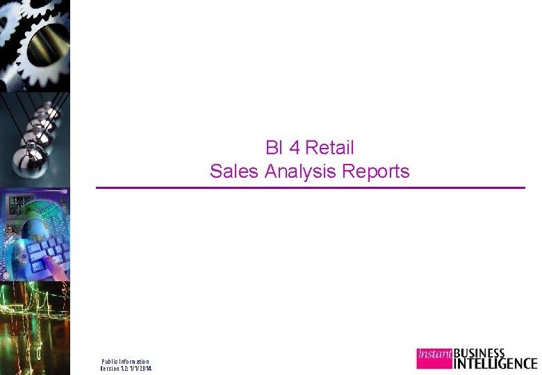 BI 4 Retail Sales Analysis Reports Public Information Version 1. 2: 1/1/2014