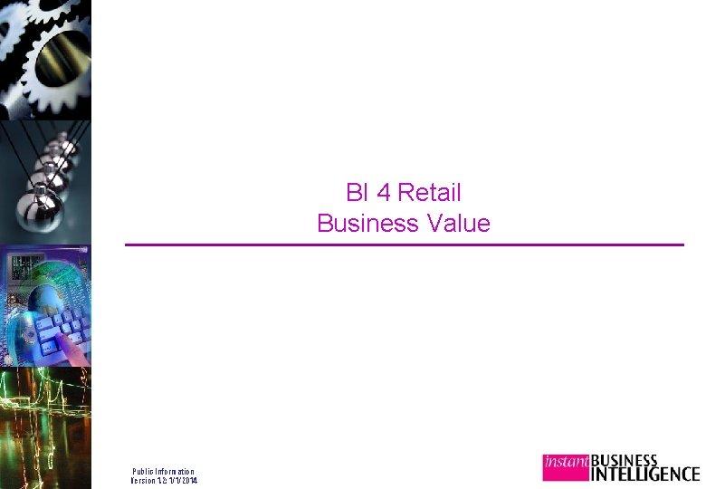 BI 4 Retail Business Value Public Information Version 1. 2: 1/1/2014