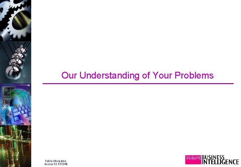 Our Understanding of Your Problems Public Information Version 1. 2: 1/1/2014