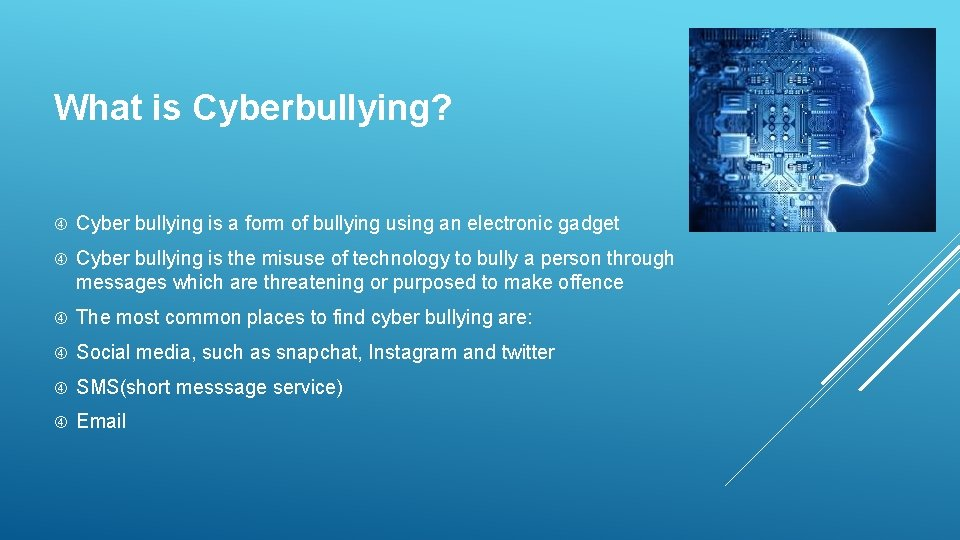 What is Cyberbullying? Cyber bullying is a form of bullying using an electronic gadget