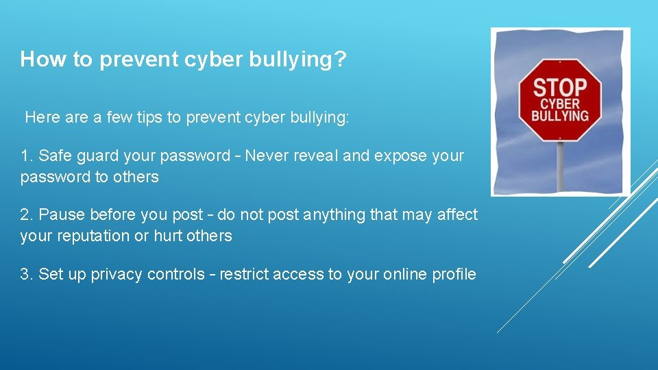 How to prevent cyber bullying? Here a few tips to prevent cyber bullying: 1.