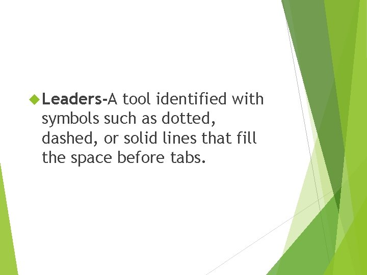 Leaders-A tool identified with symbols such as dotted, dashed, or solid lines that