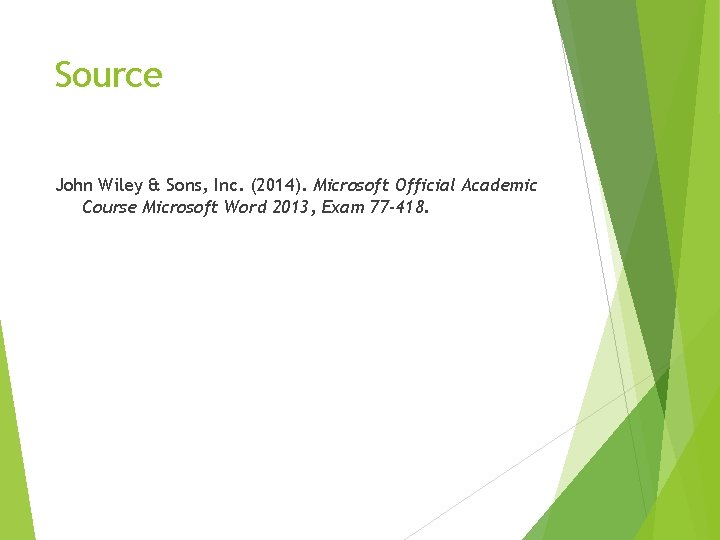 Source John Wiley & Sons, Inc. (2014). Microsoft Official Academic Course Microsoft Word 2013,