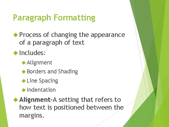 Paragraph Formatting Process of changing the appearance of a paragraph of text Includes: Alignment