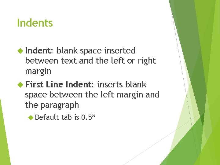 Indents Indent: blank space inserted between text and the left or right margin First