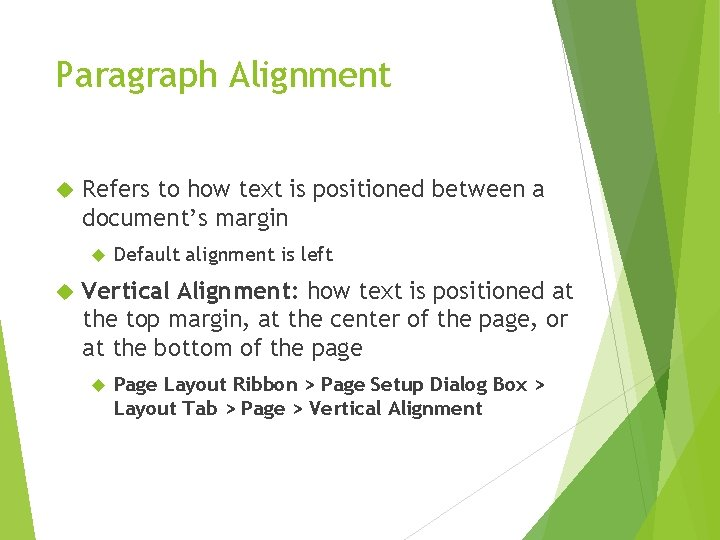 Paragraph Alignment Refers to how text is positioned between a document's margin Default alignment