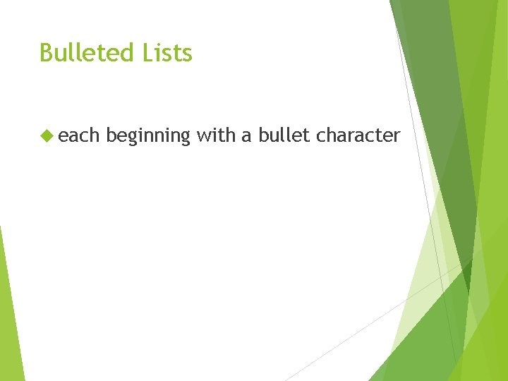 Bulleted Lists each beginning with a bullet character