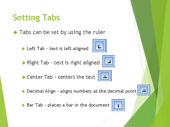 Setting Tabs can be set by using the ruler Left Tab – text is