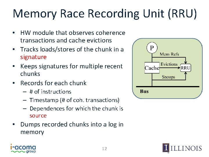 Memory Race Recording Unit (RRU) • HW module that observes coherence transactions and cache