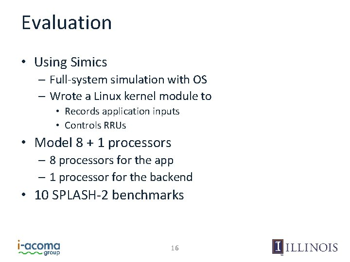 Evaluation • Using Simics – Full-system simulation with OS – Wrote a Linux kernel