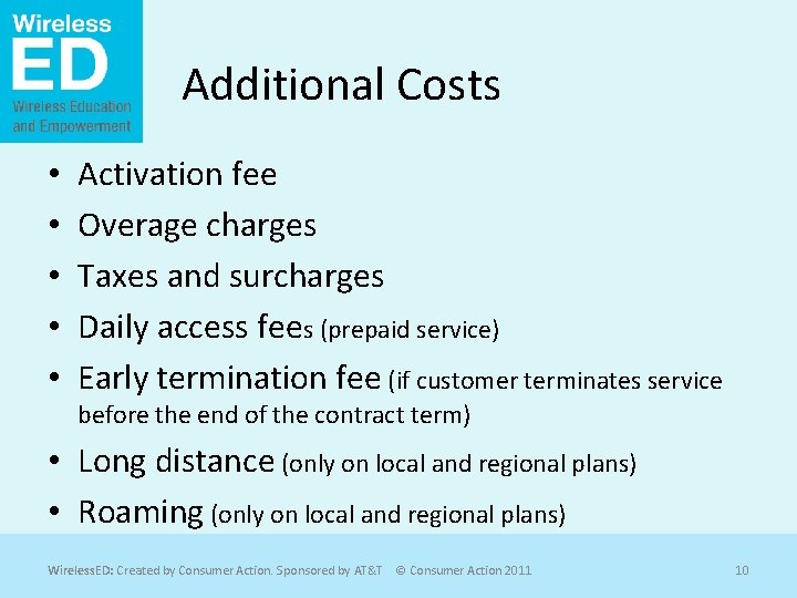 Additional Costs • • • Activation fee Overage charges Taxes and surcharges Daily access