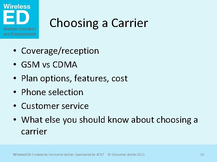 Choosing a Carrier • • • Coverage/reception GSM vs CDMA Plan options, features, cost