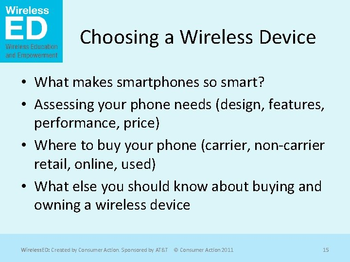 Choosing a Wireless Device • What makes smartphones so smart? • Assessing your phone