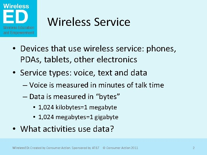 Wireless Service • Devices that use wireless service: phones, PDAs, tablets, other electronics •
