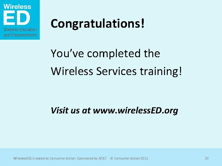 Congratulations! You've completed the Wireless Services training! Visit us at www. wireless. ED. org