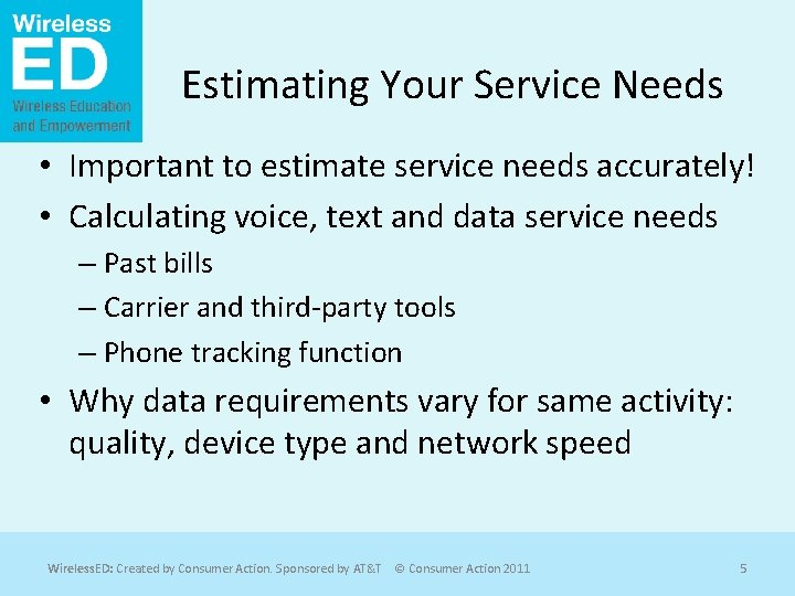 Estimating Your Service Needs • Important to estimate service needs accurately! • Calculating voice,