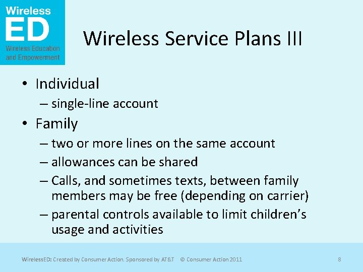 Wireless Service Plans III • Individual – single-line account • Family – two or