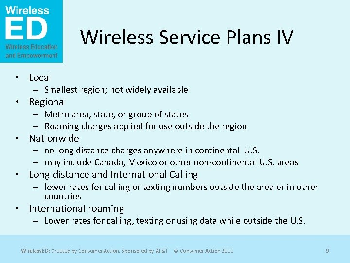 Wireless Service Plans IV • Local – Smallest region; not widely available • Regional