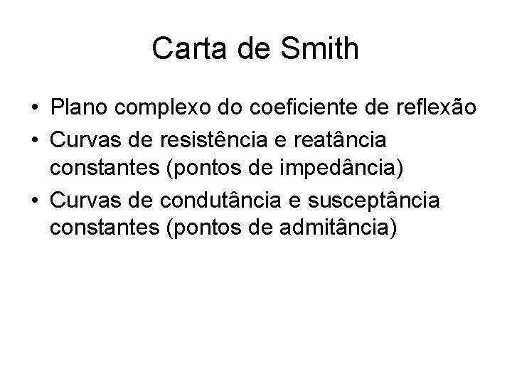 Carta de Smith • Plano complexo do coeficiente de reflexão • Curvas de resistência
