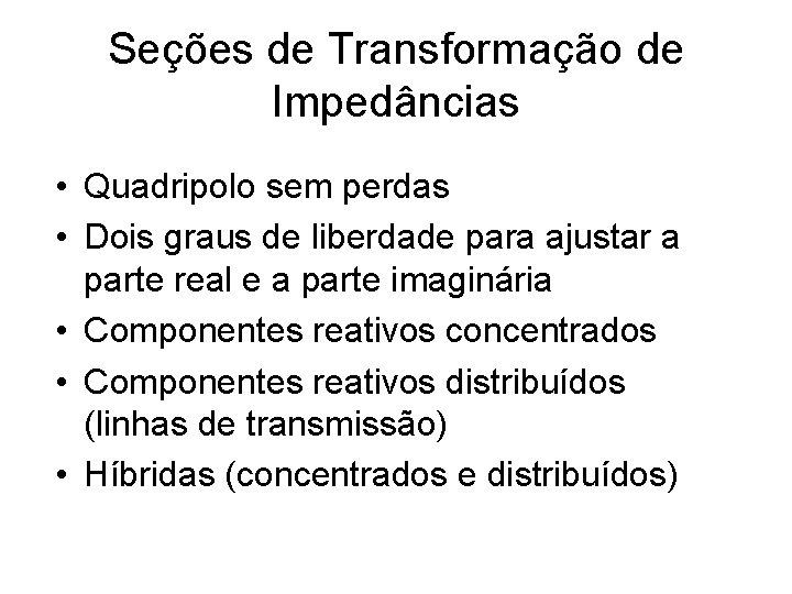 Seções de Transformação de Impedâncias • Quadripolo sem perdas • Dois graus de liberdade