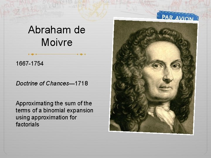 Abraham de Moivre 1667 -1754 Doctrine of Chances— 1718 Approximating the sum of the
